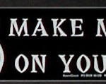 Bumper Sticker: Don't Make Me Get Voodoo On Your Ass